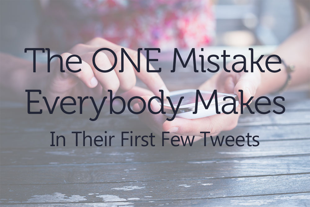 The One Mistake Everybody Makes In Their First Few Tweets
